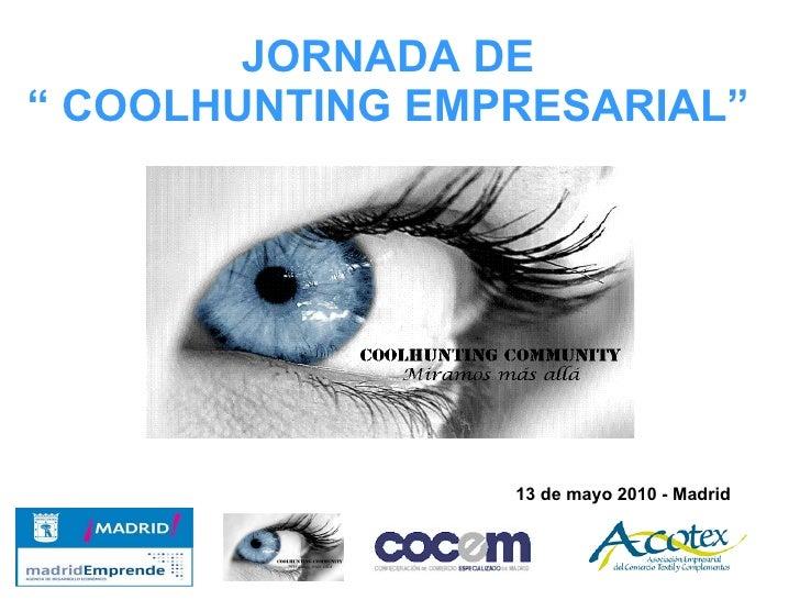 "JORNADA DE "" COOLHUNTING EMPRESARIAL"" 13 de mayo 2010 - Madrid"