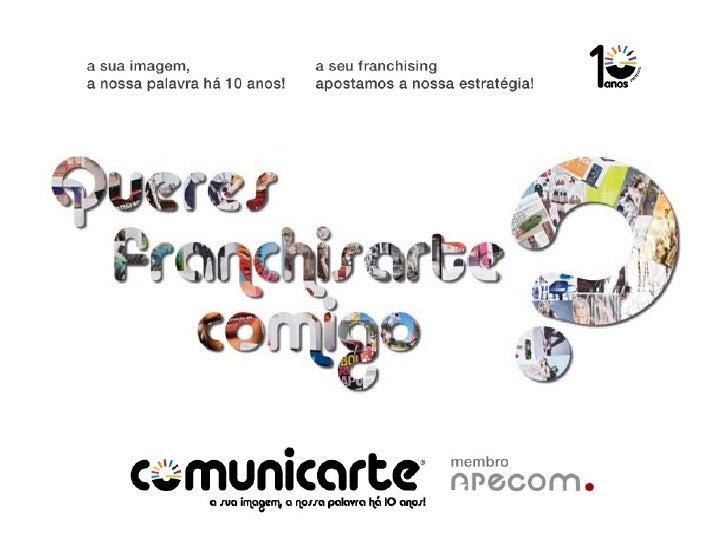 fevereiro 2011COMUNICARTE NO FRANCHISINGA Comunicarte teve o primeiro contacto com o setor do franchising como parceria no...