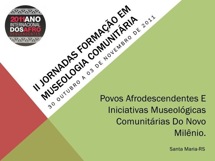 Povos Afrodescendentes E  Iniciativas Museológicas    Comunitárias Do Novo                  Milênio.                 Santa...