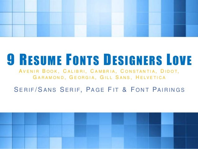 9 RESUME FONTS DESIGNERS LOVE AV E N I R B O O K , C A L I B R I , C A M B  R I A , C O N S TA N T I A ...  Font For A Resume