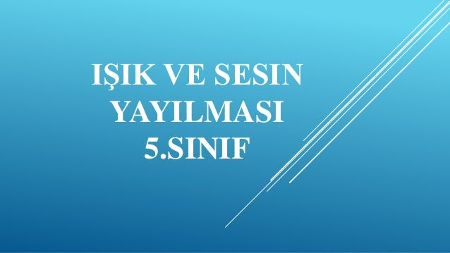 IŞIK VE SESIN YAYILMASI 5.SINIF