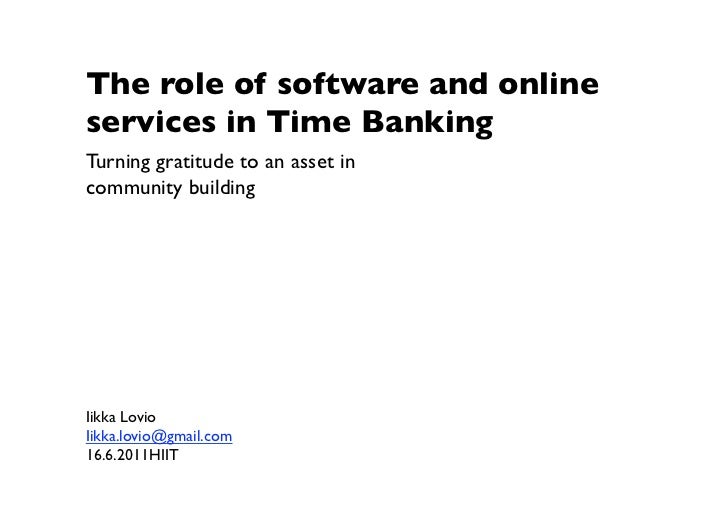 The role of software and onlineservices in Time BankingTurning gratitude to an asset incommunity building Iikka LovioIikka...