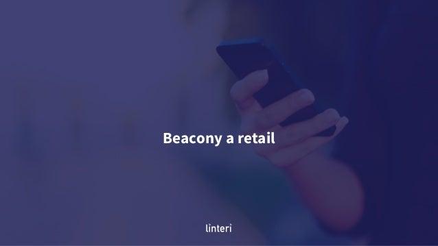 Zastosowanie beaconów w retail • Analityka • Personalizacja • Komunikacja • Nawigacja • Integracja danych z kanału offline ...