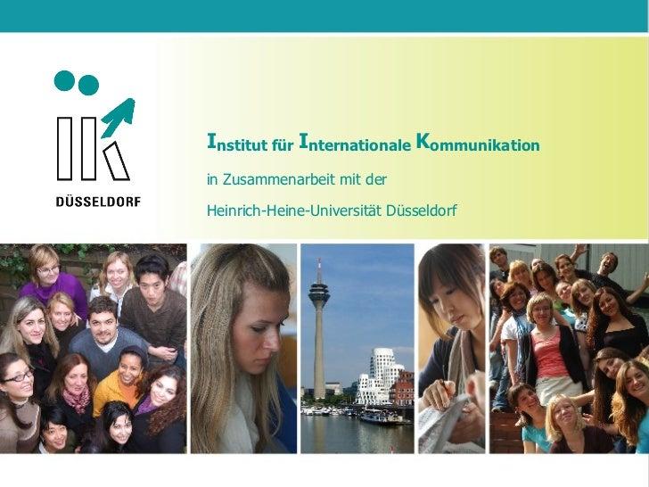 I nstitut für  I nternationale  K ommunikation in Zusammenarbeit mit der Heinrich-Heine-Universität Düsseldorf