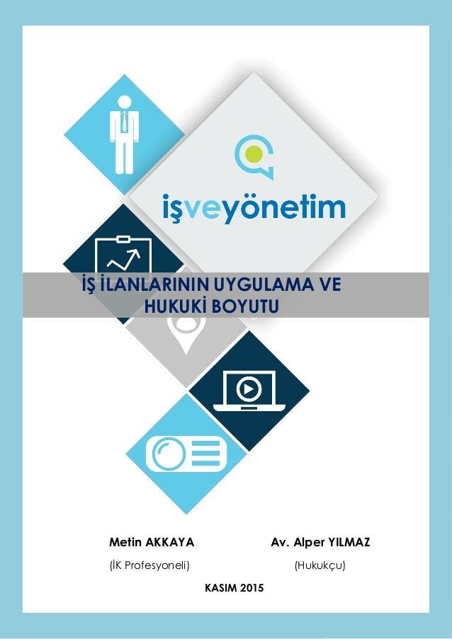 www.isveyonetim.com 0 İŞ İLANLARININ UYGULAMA VE HUKUKİ BOYUTU Metin AKKAYA Av. Alper YILMAZ (İK Profesyoneli) (Hukukçu) K...