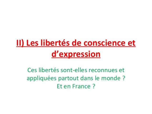 II) Les libertés de conscience et d'expression Ces libertés sont-elles reconnues et appliquées partout dans le monde ? Et ...