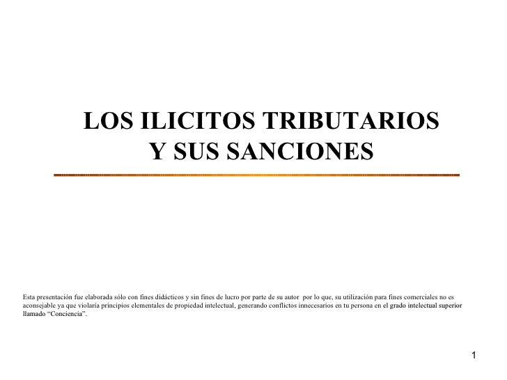 LOS ILICITOS TRIBUTARIOS Y SUS SANCIONES Esta presentación fue elaborada sólo con fines didácticos y sin fines de lucro po...