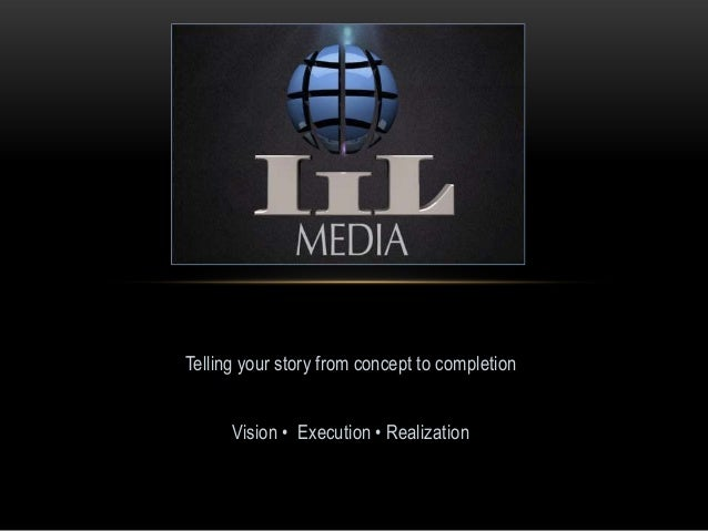Telling your story from concept to completion Vision • Execution • Realization