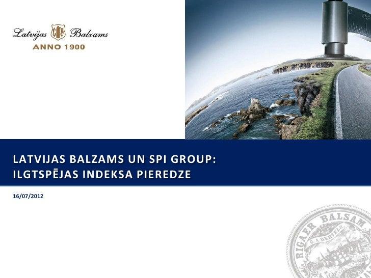 LATVIJAS BALZAMS UN SPI GROUP:ILGTSPĒJAS INDEKSA PIEREDZE16/07/2012