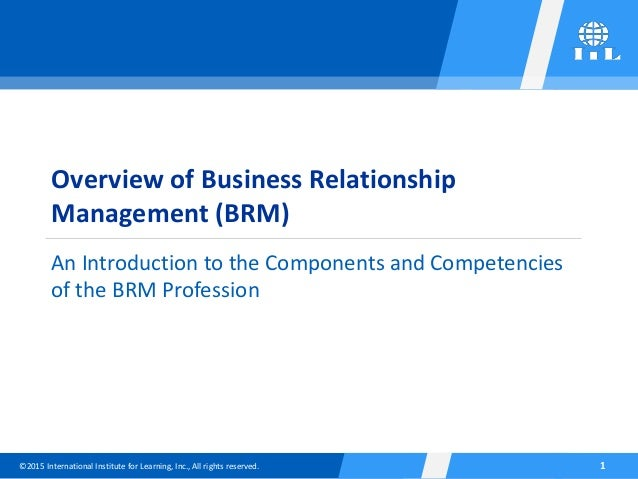 ©2015 International Institute for Learning, Inc., All rights reserved. 1 Overview of Business Relationship Management (BRM...