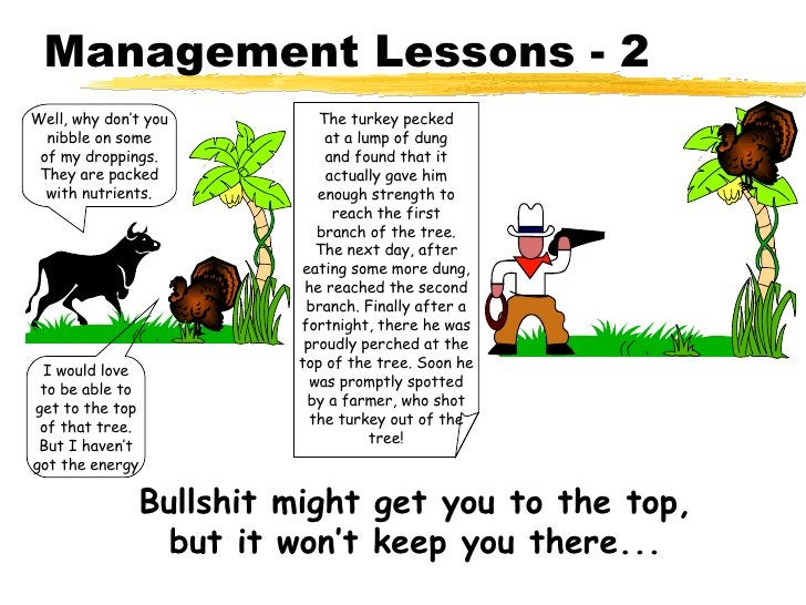 Management Lessons - 2 Well, why don't you nibble on some of my droppings. They are packed with nutrients. The turkey peck...