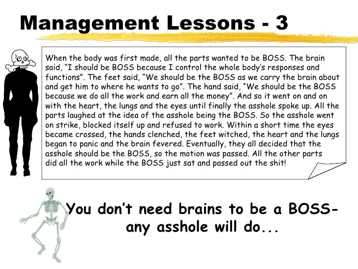"""Management Lessons - 3 When the body was first made, all the parts wanted to be BOSS. The brain said, """"I should be BOSS be..."""