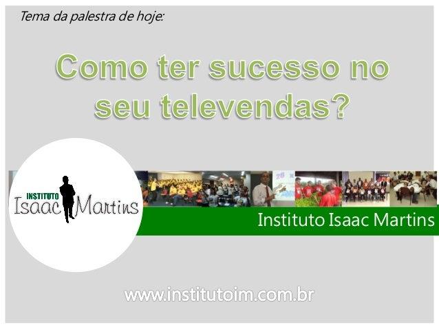 Tema da palestra de hoje: Instituto Isaac Martins
