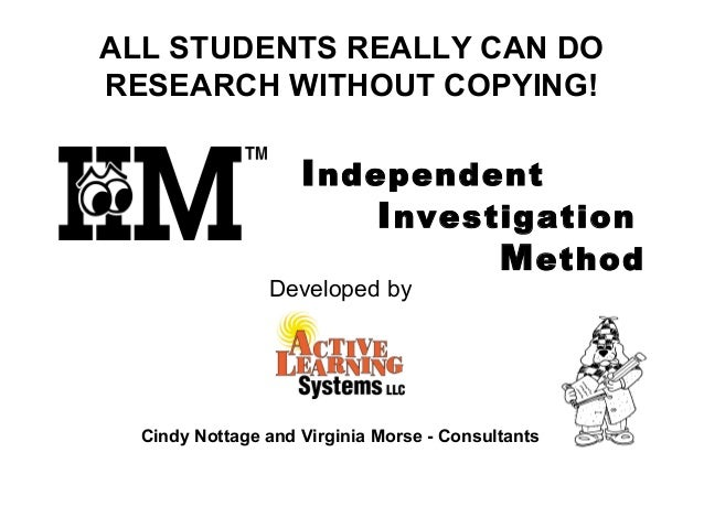 Independent Investigation Method                 ALL STUDENTS REALLY CAN DO RESEARCH WITHOUT COPYING! Deve...
