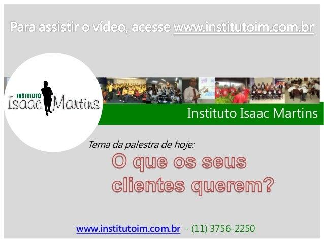 www.institutoim.com.br - (11) 3756-2250Tema da palestra de hoje:Instituto Isaac Martins