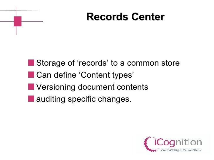 Records Center <ul><li>Storage of 'records' to a common store </li></ul><ul><li>Can define 'Content types' </li></ul><ul><...