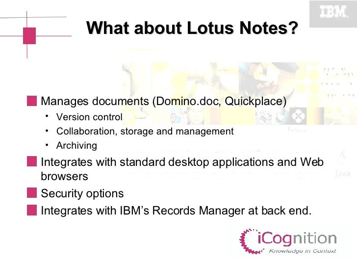 What about Lotus Notes? <ul><li>Manages documents (Domino.doc, Quickplace) </li></ul><ul><ul><li>Version control </li></ul...