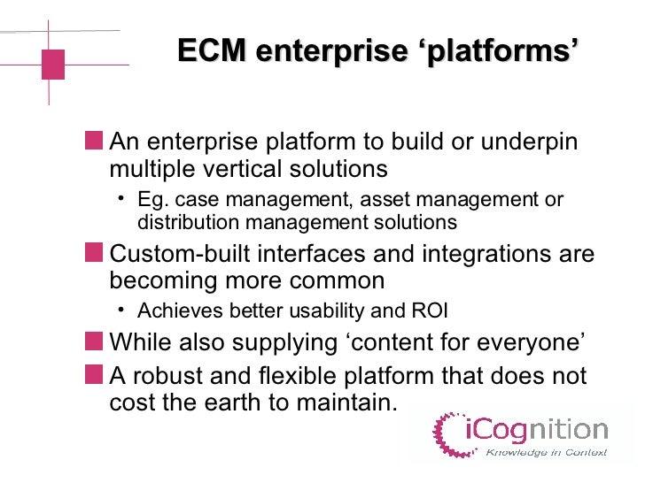 ECM enterprise 'platforms' <ul><li>An enterprise platform to build or underpin multiple vertical solutions </li></ul><ul><...