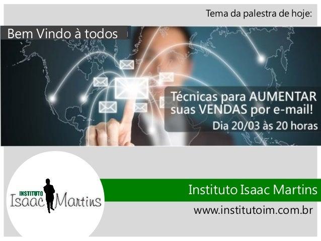 Tema da palestra de hoje: Instituto Isaac Martins www.institutoim.com.br Bem Vindo à todos
