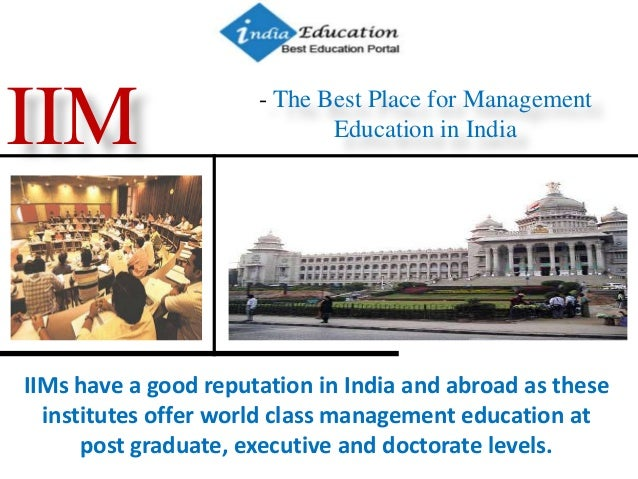 - The Best Place for Management Education in IndiaIIM IIMs have a good reputation in India and abroad as these institutes ...