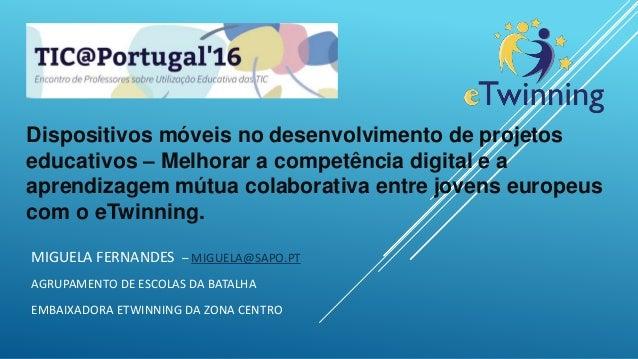 Dispositivos móveis no desenvolvimento de projetos educativos – Melhorar a competência digital e a aprendizagem mútua cola...