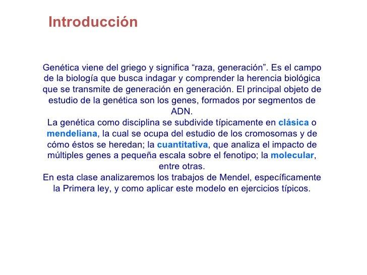 """IntroducciónGenética viene del griego y significa """"raza, generación"""". Es el campode la biología que busca indagar y compre..."""