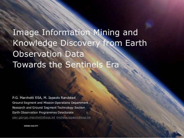 Image Information Mining and Knowledge Discovery from Earth Observation Data Towards the Sentinels Era  P.G. Marchetti ESA...