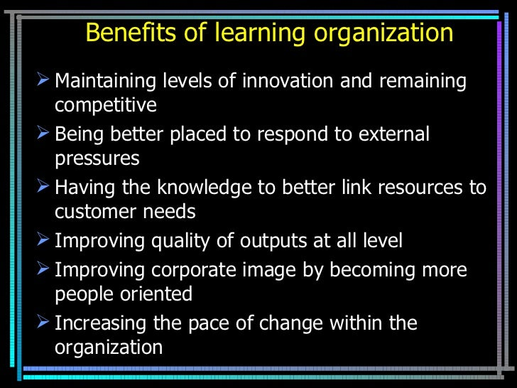 advantages of learning organization Advantages and disadvantages of elearning management system order to determine and solve problems (ferraiolo, 1992) in line with this development, a certain.