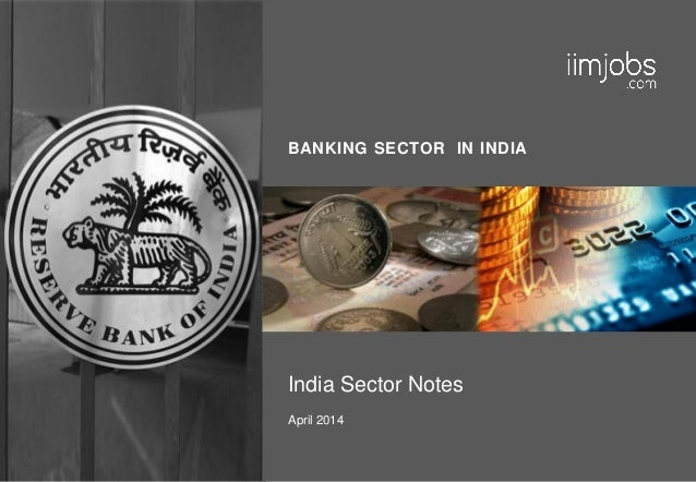 BANKING SECTOR IN INDIA India Sector Notes April 2014