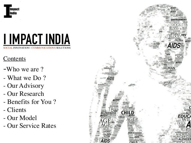 I IMPACT INDIASOCIAL INNOVATION | COMMUNICATIONS SOLUTIONS Contents  -Who we are ?  - What we Do ?  - Our Advisory  - ...