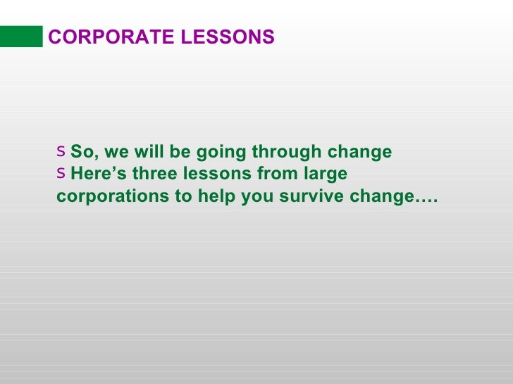 CORPORATE LESSONSsSo, we will be going through changesHere's three lessons from largecorporations to help you survive chan...