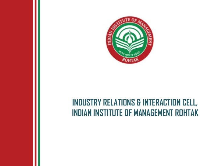 INDUSTRY RELATIONS & INTERACTION CELL,INDIAN INSTITUTE OF MANAGEMENT ROHTAK