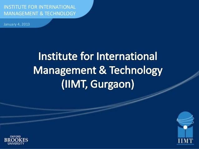INSTITUTE FORINTERNATIONALINSTITUTE FOR INTERNATIONALMANAGEMENT &MANAGEMENT & TECHNOLOGYTECHNOLOGYJanuary 4, 2013