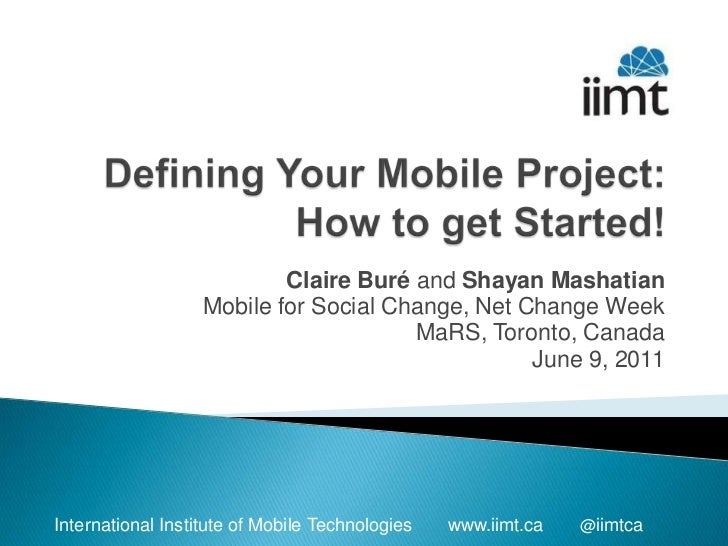 Defining Your Mobile Project: How to get Started!<br />Claire Buré and Shayan Mashatian<br />Mobile for Social Change, Net...