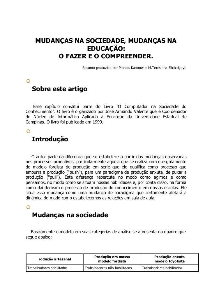 MUDANÇAS NA SOCIEDADE, MUDANÇAS NA                 EDUCAÇÃO:          O FAZER E O COMPREENDER.                            ...
