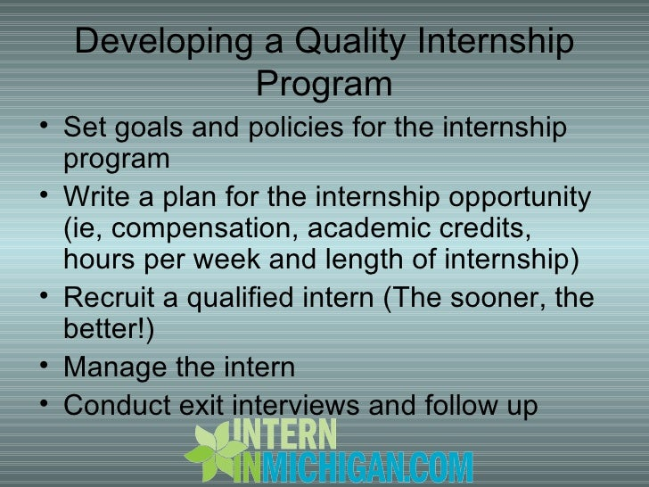 Developing a Quality Internship Program <ul><li>Set goals and policies for the internship program </li></ul><ul><li>Write ...