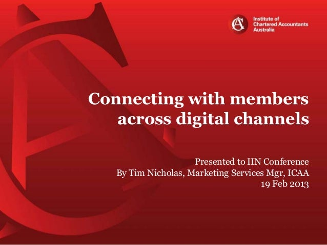 Connecting with membersacross digital channelsPresented to IIN ConferenceBy Tim Nicholas, Marketing Services Mgr, ICAA19 F...