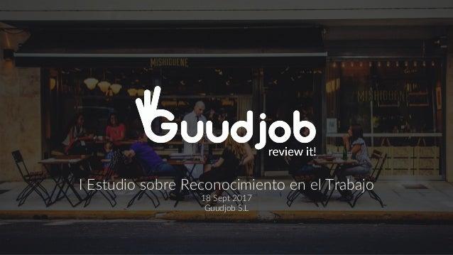 I Estudio sobre Reconocimiento en el Trabajo 18 Sept 2017 Guudjob S.L