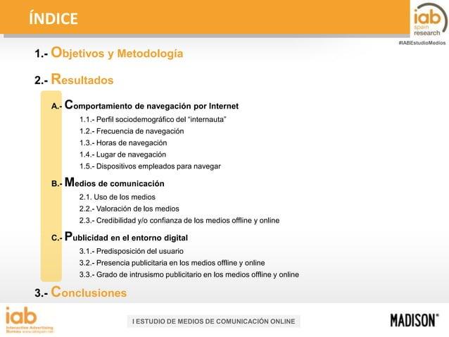 ÍNDICE #IABEstudioMedios  1.- Objetivos y Metodología 2.- Resultados A.-  Comportamiento de navegación por Internet 1.1.- ...