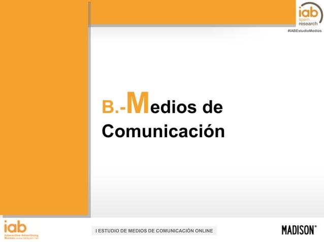 #IABEstudioMedios  M  B.- edios de Comunicación  I ESTUDIO DE MEDIOS DE COMUNICACIÓN ONLINE