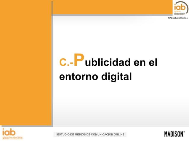 #IABEstudioMedios  P  C.- ublicidad en el entorno digital  I ESTUDIO DE MEDIOS DE COMUNICACIÓN ONLINE