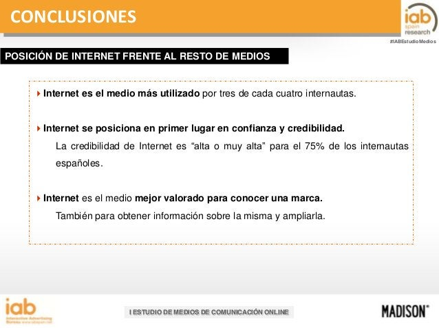 CONCLUSIONES #IABEstudioMedios  POSICIÓN DE INTERNET FRENTE AL RESTO DE MEDIOS  Internet es el medio más utilizado por tr...