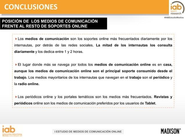 CONCLUSIONES #IABEstudioMedios  POSICIÓN DE LOS MEDIOS DE COMUNICACIÓN FRENTE AL RESTO DE SOPORTES ONLINE Los medios de c...