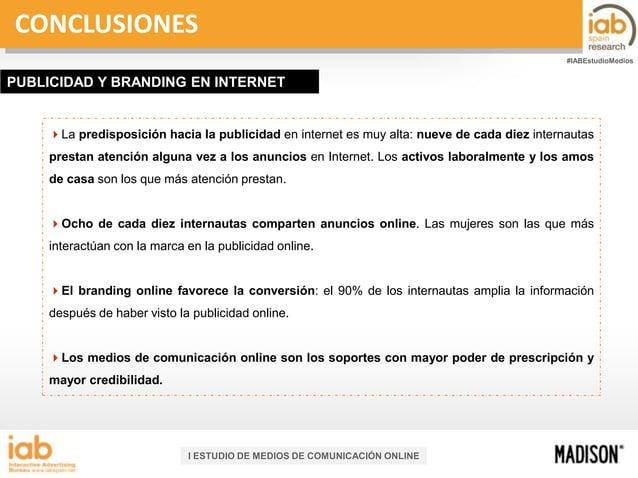 CONCLUSIONES #IABEstudioMedios  PUBLICIDAD Y BRANDING EN INTERNET  La predisposición hacia la publicidad en internet es m...