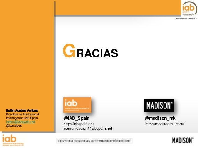 #IABEstudioMedios  GRACIAS  Belén Acebes Arribas  Directora de Marketing & Investigación IAB Spain  belen@iabspain.net @ba...