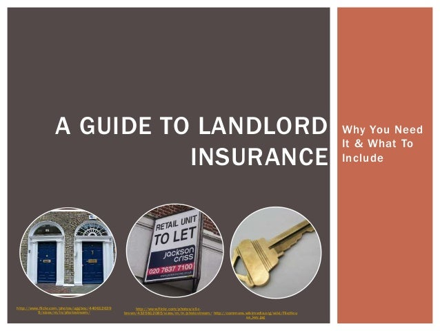 Why You NeedIt & What ToIncludeA GUIDE TO LANDLORDINSURANCEhttp://www.flickr.com/photos/uggboy/4406126399/sizes/m/in/photo...