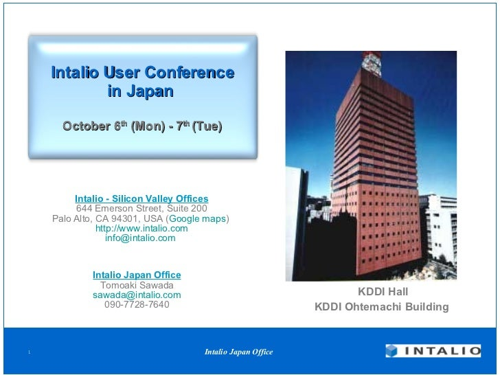 Intalio User Conference in Japan   October 6 th  (Mon) - 7 th  (Tue) Intalio Japan Office Tomoaki Sawada [email_address] 0...