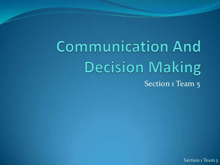 Communication And Decision Making<br />Section 1 Team 5<br />Section 1 Team 5<br />