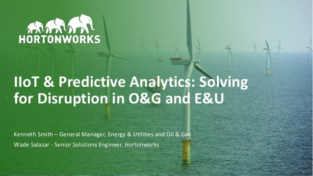 1 © Hortonworks Inc. 2011–2018. All rights reserved. Kenneth Smith – General Manager, Energy & Utilities and Oil & Gas Wad...