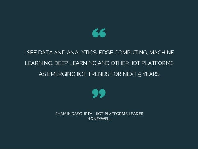 I SEE DATA AND ANALYTICS, EDGE COMPUTING, MACHINE LEARNING, DEEP LEARNING AND OTHER IIOT PLATFORMS ASEMERGING IIOT TRENDS...